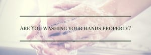 Are you Washing Your Hands Properly?