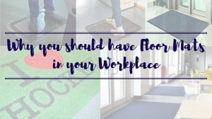 Five Reasons why you should have Floor Mats in your Workplace